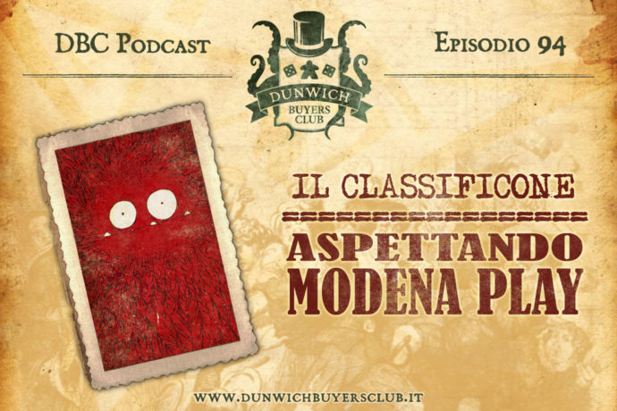 Dunwich Buyers Club - Episodio 94 - CLASSIFICONE: aspettando Modena Play 2019