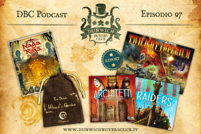 Dunwich Buyers Club - Episodio 97 - Naga Raja, Wizard's Garden, i giochi di Shem Phillips, Twilight Imperium 4 report