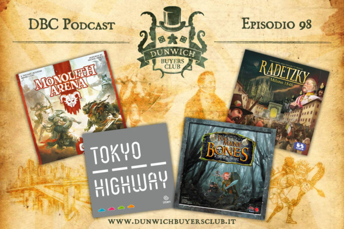Dunwich Buyers Club - Episodio 98 - Monolith Arena, Tokyo Highway, Too Many Bones, Radetzky - Milano 1848