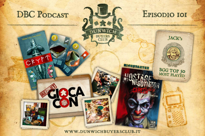 Dunwich Buyers Club - Episodio 101 - GiocaCon report, Crypt, Hostage Negotiator Career, BGG Top 50