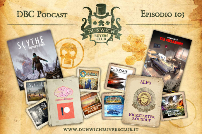 Dunwich Buyers Club - Episodio 103 - 4Brains4Games, Scythe: Rise of Fenris, Kickstarter Round-up, Escape Tales: Il Risveglio