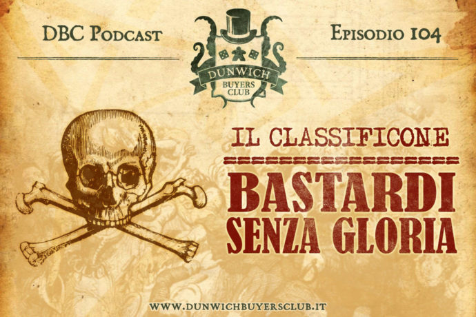Dunwich Buyers Club - Episodio 104 - CLASSIFICONE: Bastardi Senza Gloria