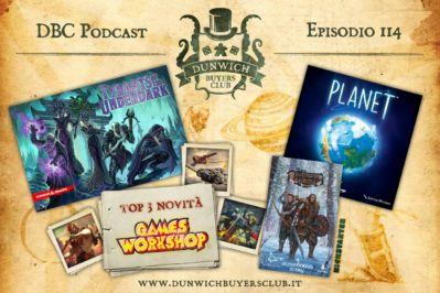 Episodio 114 – Tyrants of the Underdark, Top 3 novità Games Workshop, The Isofarian Guard, Planet