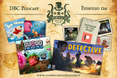 Episodio 124 – Patreon of the week, Ice Team & Little Big Fish, Quodd Heroes, Detective: City of Angels