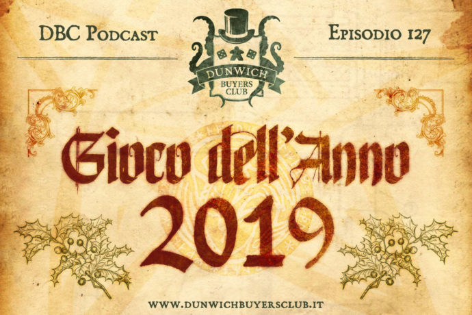 Dunwich Buyers Club – Episodio 127 – Il Gioco dell'Anno 2019