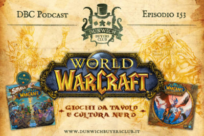 Episodio 153 – World of Warcraft, giochi da tavolo e cultura nerd