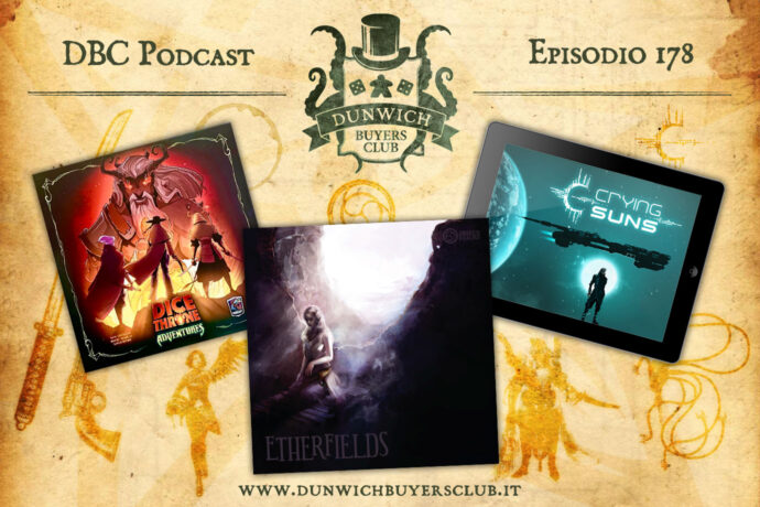 Dunwich Buyers Club - Episodio 178 - Dice Throne Adventures, Crying Suns, Etherfields