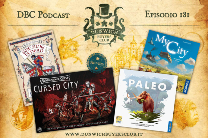 Dunwich Buyers Club - Episodio 181 - The King is Dead 2^ ed., Warhammer Quest: Cursed City preview, Paleo, MyCity