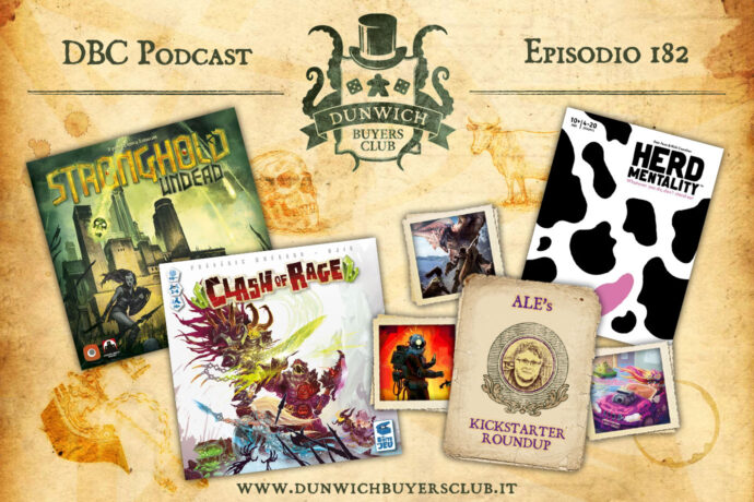 Dunwich Buyers Club - Episodio 182 - Stonghold Undead 2^ ed., Clash of Rage, Kickstarter Round-Up, Herd Mentality