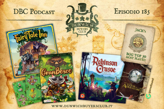 Dunwich Buyers Club - Episodio 185 - Fairy Tale Inn, GranBosco, Robinson Crusoe su Gamefound, BGG Top 50