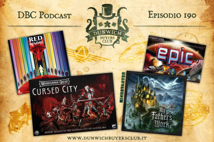 Dunwich Buyers Club - Episodio 190 - Red Rising, Warhammer Quest: Cursed City, My Father's Work, Tiny Epic Galaxies