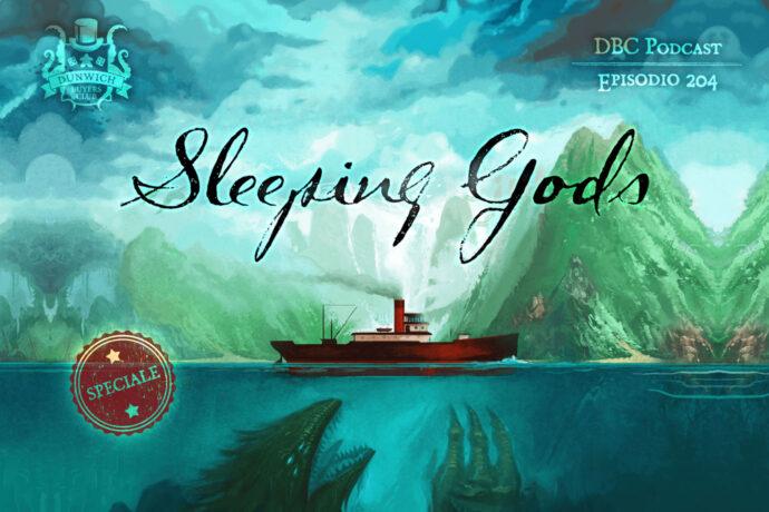Dunwich Buyers Club - Episodio 204 - Sleeping Gods: il report della campagna completa
