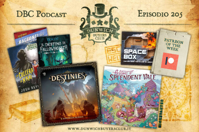 Dunwich Buyers Club - Episodio 205 - Patreon of the Week, Romanzi Fantasy Flight Games, Destinies, Artisans of Splendent Vale, Escape Welt Space Box